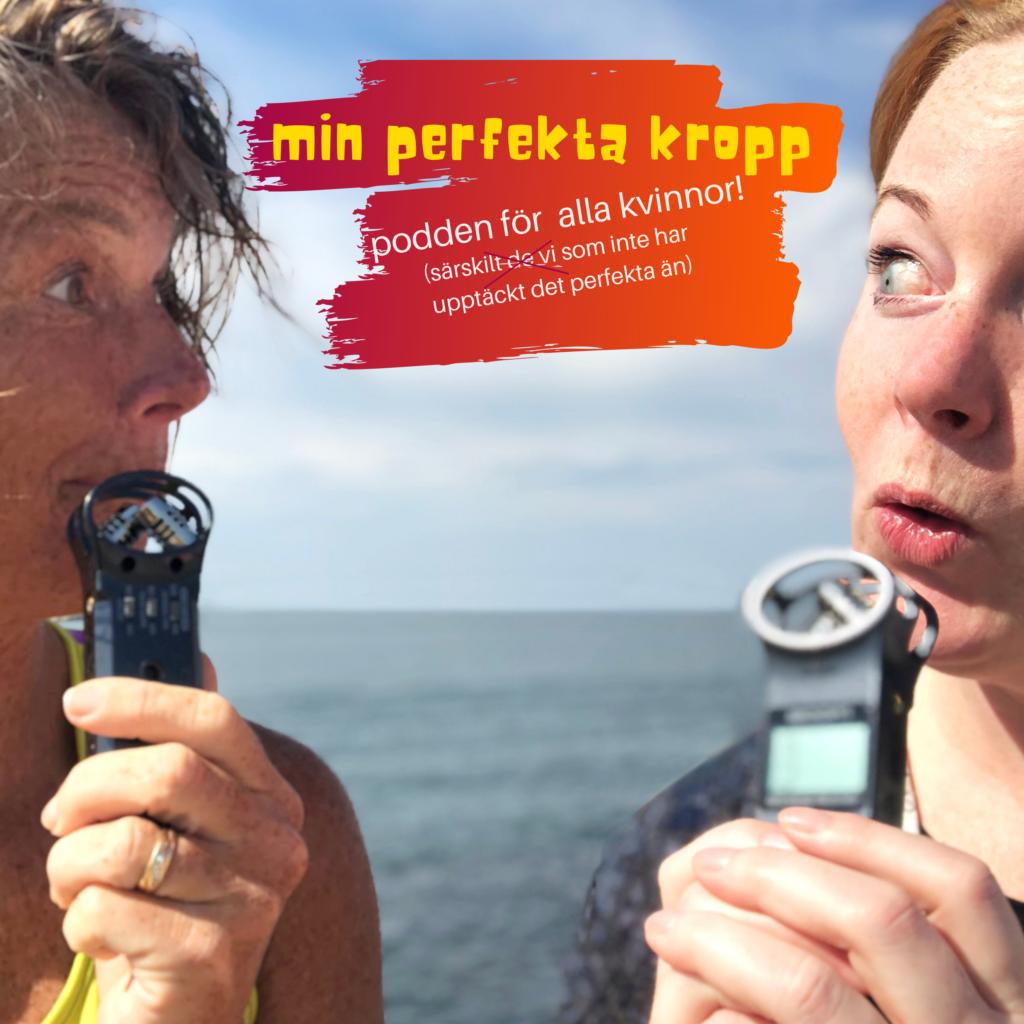 fem poddtips, podcaster, Min perfekta kropp, Malin Lundskog, Viktoria Davidsson